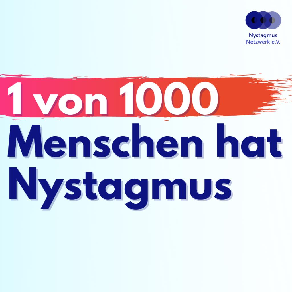 In großen buntern Buchstaben steht: 1 von 1000 Menschen hat Nystagmus,