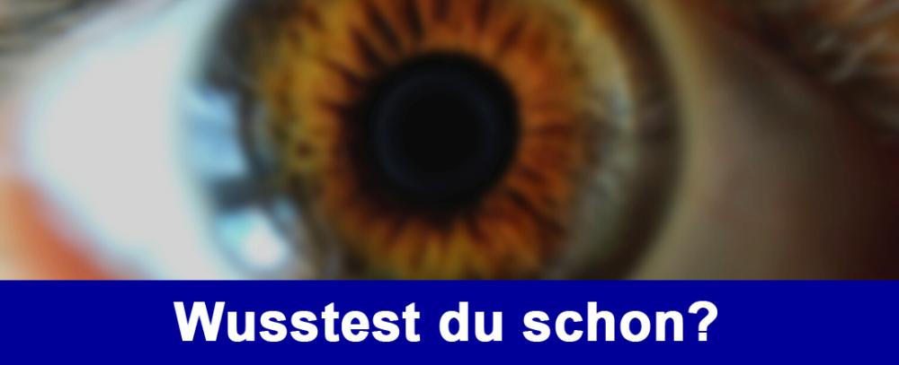 Man sieht in Nahaufnahme ein Auge. Darunter steht: Wusstest du schon?